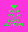 KEEP CALM AND LOVE  LILYPOPS  - Personalised Poster A1 size