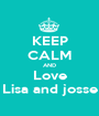 KEEP CALM AND Love Lisa and josse - Personalised Poster A1 size
