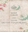 KEEP CALM AND LOVE LISTEN YOUR HEART - Personalised Poster A1 size