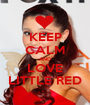KEEP CALM AND LOVE LITTLE RED - Personalised Poster A1 size