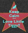 Keep Calm And Love Little  Tiggy!! - Personalised Poster A1 size