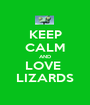 KEEP CALM AND LOVE  LIZARDS - Personalised Poster A1 size