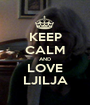 KEEP CALM AND LOVE LJILJA - Personalised Poster A1 size