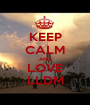 KEEP CALM AND LOVE LLDM - Personalised Poster A1 size