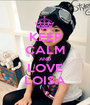 KEEP CALM AND LOVE LOISA - Personalised Poster A1 size