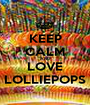 KEEP CALM AND LOVE LOLLIEPOPS - Personalised Poster A1 size