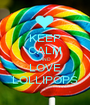KEEP CALM AND LOVE LOLLIPOPS - Personalised Poster A1 size