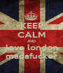 KEEP CALM AND love london madafucker - Personalised Poster A1 size