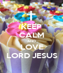 KEEP CALM AND LOVE LORD JESUS - Personalised Poster A1 size