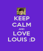 KEEP CALM AND LOVE LOUIS :D - Personalised Poster A1 size