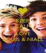 KEEP  CALM AND LOVE LOUIS & NIALL - Personalised Poster A1 size