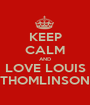 KEEP CALM AND LOVE LOUIS THOMLINSON - Personalised Poster A1 size