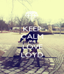 KEEP CALM AND LOVE LOYD - Personalised Poster A1 size