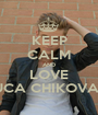 KEEP CALM AND LOVE LUCA CHIKOVANI - Personalised Poster A1 size