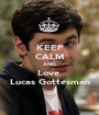 KEEP CALM AND Love  Lucas Gottesman - Personalised Poster A1 size