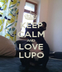 KEEP CALM AND LOVE LUPO - Personalised Poster A1 size