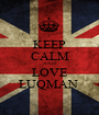 KEEP CALM AND LOVE LUQMAN  - Personalised Poster A1 size