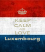 KEEP CALM AND LOVE Luxembourg - Personalised Poster A1 size