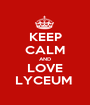 KEEP CALM AND LOVE LYCEUM  - Personalised Poster A1 size