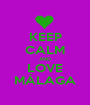 KEEP CALM AND LOVE MÁLAGA - Personalised Poster A1 size