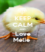 KEEP CALM AND Love Mélie  - Personalised Poster A1 size