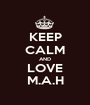 KEEP CALM AND LOVE M.A.H - Personalised Poster A1 size