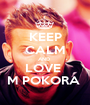 KEEP CALM AND  LOVE  M POKORA  - Personalised Poster A1 size