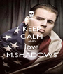 KEEP CALM AND love M.SHADOWS - Personalised Poster A1 size