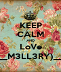 KEEP CALM AND LoVe __M3LL3RY)__ - Personalised Poster A1 size