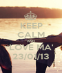 KEEP CALM AND LOVE MA' 23/01/13 - Personalised Poster A1 size