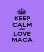 KEEP CALM AND LOVE MACA - Personalised Poster A1 size