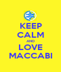 KEEP CALM AND LOVE MACCABI - Personalised Poster A1 size