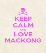 KEEP CALM AND LOVE MACKONG - Personalised Poster A1 size