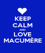 KEEP CALM AND LOVE MACUMÈRE - Personalised Poster A1 size