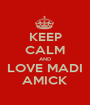 KEEP CALM AND LOVE MADI AMICK - Personalised Poster A1 size