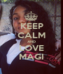 KEEP CALM AND LOVE MAGI - Personalised Poster A1 size
