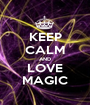KEEP CALM AND LOVE MAGIC - Personalised Poster A1 size