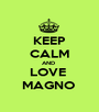 KEEP CALM AND  LOVE  MAGNO  - Personalised Poster A1 size