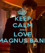 KEEP CALM AND LOVE MAGNUS BANE - Personalised Poster A1 size