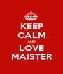 KEEP CALM AND LOVE MAISTER - Personalised Poster A1 size