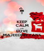 KEEP CALM AND LOVE MAJEEDHIYYANS - Personalised Poster A1 size
