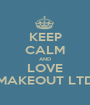 KEEP CALM AND LOVE MAKEOUT LTD - Personalised Poster A1 size