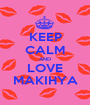 KEEP CALM AND LOVE MAKIHYA - Personalised Poster A1 size