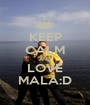 KEEP CALM AND LOVE MALA:D - Personalised Poster A1 size