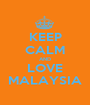 KEEP CALM AND LOVE MALAYSIA - Personalised Poster A1 size