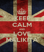 KEEP CALM AND LOVE MALIKITA - Personalised Poster A1 size