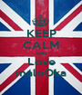 KEEP CALM AND Love maloOka - Personalised Poster A1 size