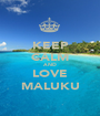 KEEP CALM AND LOVE MALUKU - Personalised Poster A1 size