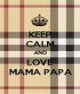 KEEP CALM AND LOVE MAMA PAPA - Personalised Poster A1 size