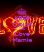 KEEP CALM AND Love Mamie - Personalised Poster A1 size